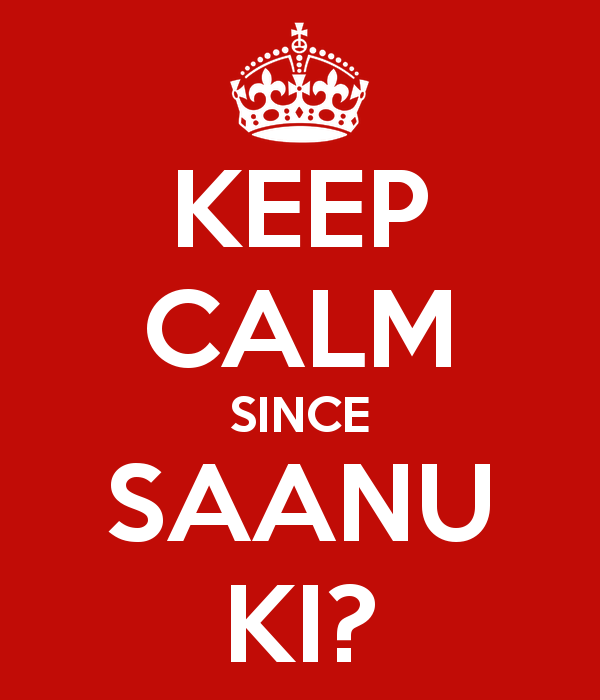 Keep calm since Saanu Ki?
